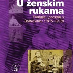 Kristina Puljizević, U ženskim rukama. Primalje i porođaj u Dubrovniku (1815-1918).