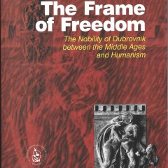 Zdenka Janeković Römer, The Frame of Freedom: The nobility of Dubrovnik between the  Middle Ages and Humanism