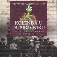 Jelena Obradović Mojaš, The Tradition of Kolenda in Dubrovnik from the Thirteent Century to the Present.