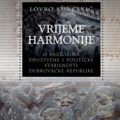 Lovro Kunčević, Vrijeme Harmonije. O razlozima društvene i političke stabilnosti Dubrovačke Republike